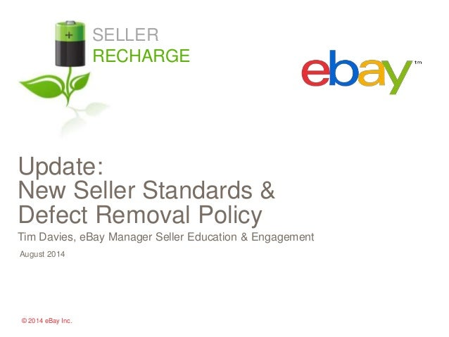 Update:  New Seller Standards &  Defect Removal Policy  Tim Davies, eBay Manager Seller Education & Engagement  August 201...