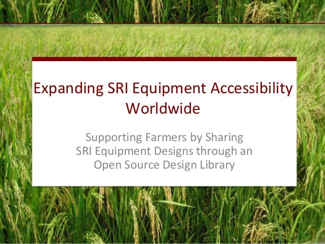 Expanding SRI Equipment Accessibility Worldwide Supporting Farmers by Sharing SRI Equipment Designs through an Open Source...