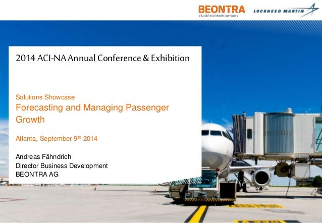 2014 ACI-NA Annual Conference & Exhibition  Solutions Showcase  Forecasting and Managing Passenger  Growth  Atlanta, Septe...