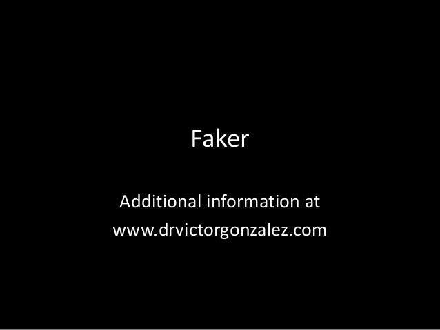 Faker  Additional information at  www.drvictorgonzalez.com