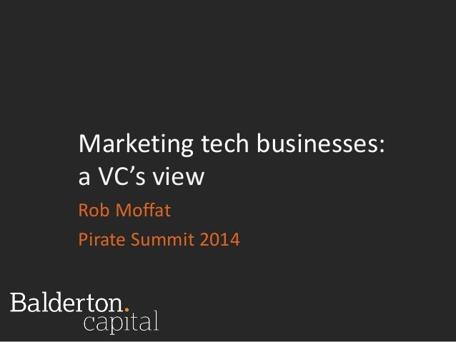Marketing tech businesses:  a VC's view  Rob Moffat  Pirate Summit 2014