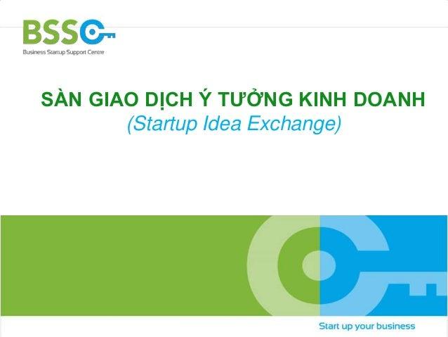 SÀN GIAO DỊCH Ý TƯỞNG KINH DOANH  (Startup Idea Exchange)