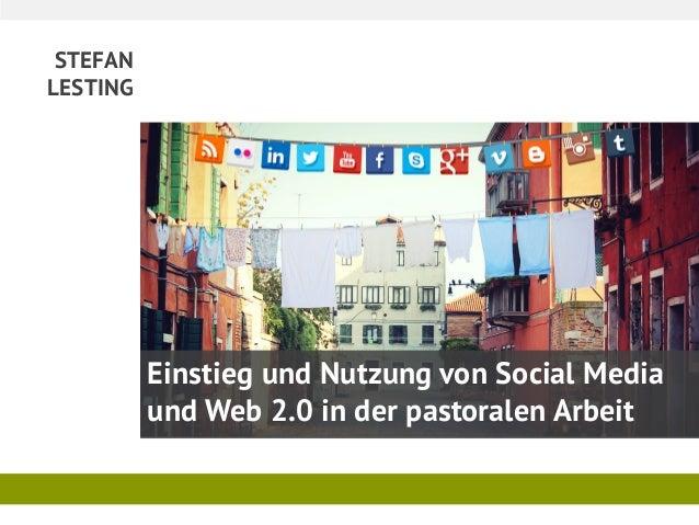 STEFAN  LESTING  Einstieg und Nutzung von Social Media und Web 2.0 in der pastoralen Arbeit