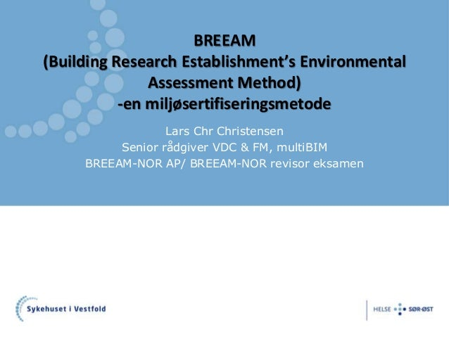 BREEAM  (Building Research Establishment's Environmental  Assessment Method)  -en miljøsertifiseringsmetode  Lars Chr Chri...