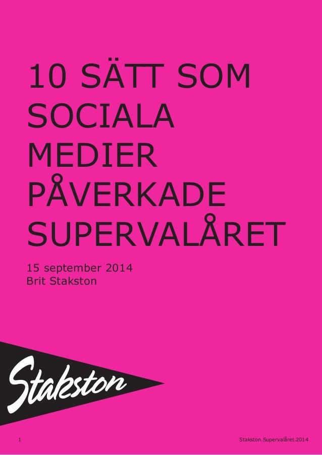 1 Stakston.Supervalåret.2014  10 SÄTT SOM  SOCIALA  MEDIER  PÅVERKADE  SUPERVALÅRET  15 september 2014  Brit Stakston