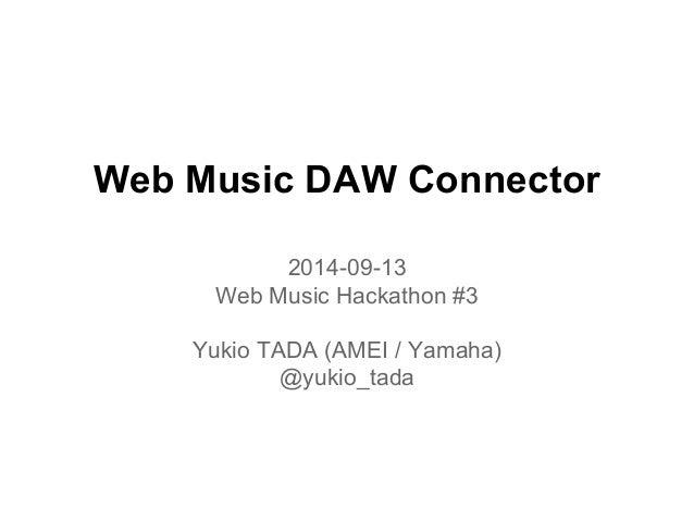 Web Music DAW Connector  2014-09-13  Web Music Hackathon #3  Yukio TADA (AMEI / Yamaha)  @yukio_tada