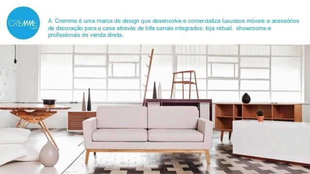 A Cremme é uma marca de design que desenvolve e comercializa luxuosos móveis e acessórios  de decoração para a casa atravé...