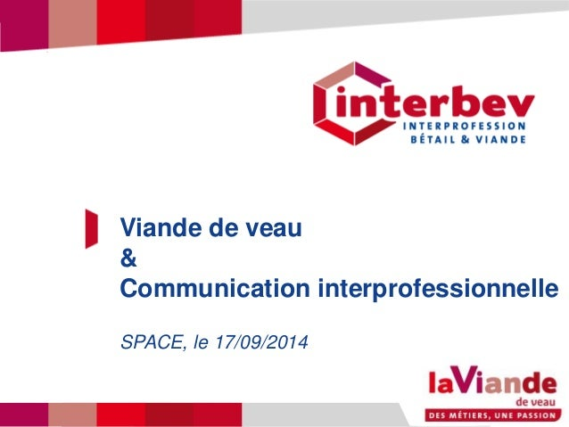 Titre du diaporama  Viande de veau  &  Communication interprofessionnelle  SPACE, le 17/09/2014  Titre du diaporama