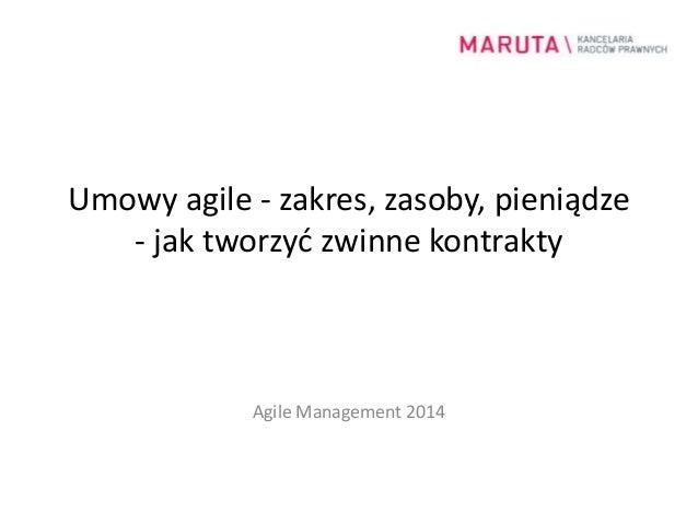 Umowy agile - zakres, zasoby, pieniądze  - jak tworzyć zwinne kontrakty  Agile Management 2014