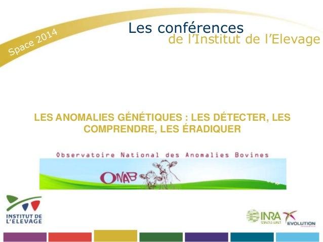 Les conférences  de l'Institut de l'Elevage  LES ANOMALIES GÉNÉTIQUES : LES DÉTECTER, LES  COMPRENDRE, LES ÉRADIQUER