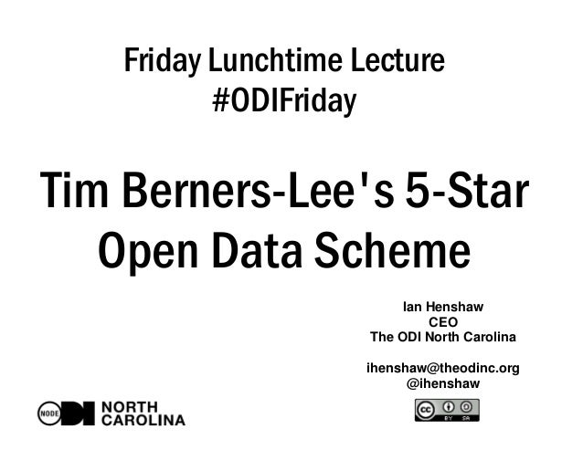 Friday Lunchtime Lecture  #ODIFriday  Tim Berners-Lee's 5-Star  Open Data Scheme  Ian Henshaw  CEO  The ODI North Carolina...