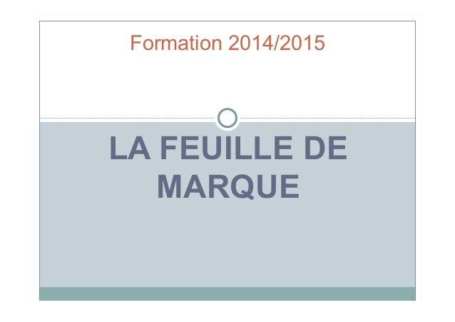 Formation 2014/2015  LA FEUILLE DE  MARQUE