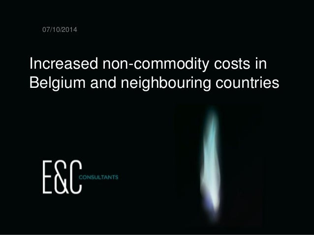 18/10/2012  E&C Market info  slide 1  Increased non-commodity costs in  Belgium and neighbouring countries  07/10/2014