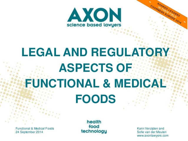 LEGAL AND REGULATORY  ASPECTS OF  FUNCTIONAL & MEDICAL  FOODS  Functional & Medical Foods  24 September 2014  Karin Verzij...