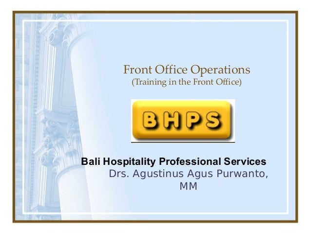 Front Office Operations (Training in the Front Office) Drs. Agustinus Agus Purwanto, MM Bali Hospitality Professional Serv...