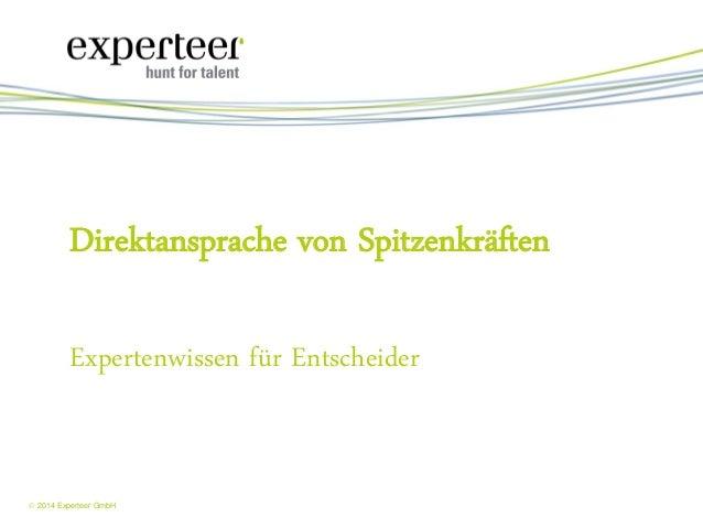 1   2014 Experteer GmbH  Expertenwissen für Entscheider  Direktansprache von Spitzenkräften