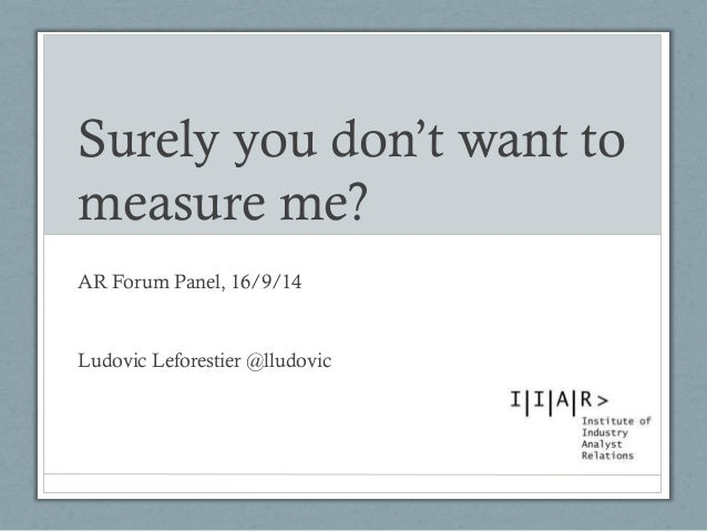 Surely you don't want to measure me?  AR Forum Panel, 16/9/14  Ludovic Leforestier @lludovic