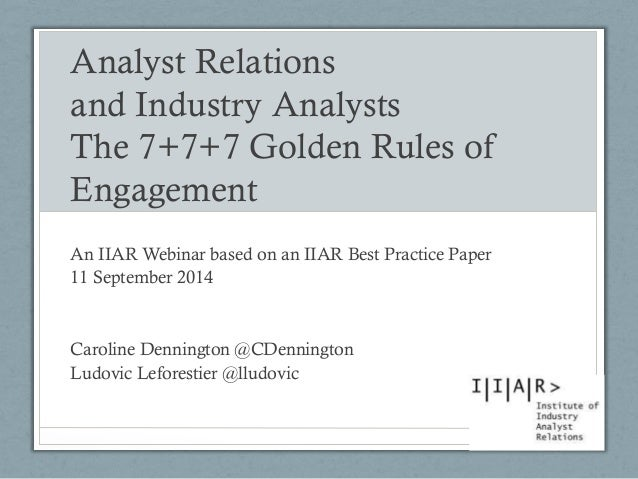 Analyst Relations and Industry Analysts The 7+7+7 Golden Rules of Engagement  An IIAR Webinar based on an IIAR Best Practi...