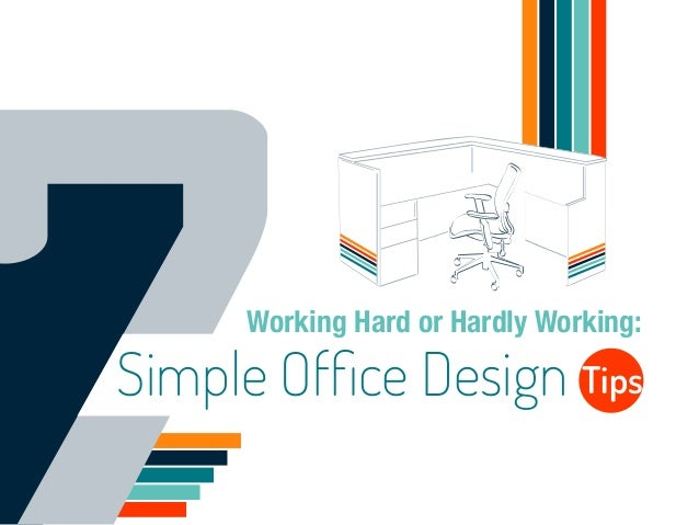 Working Hard or Hardly Working:  Simple Office Design Tips