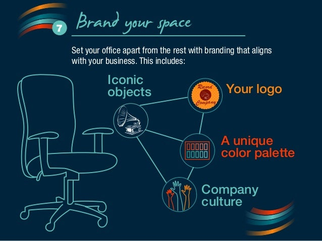 Brand your space 7  Set your office apart from the rest with branding that aligns  with your business. This includes:  You...