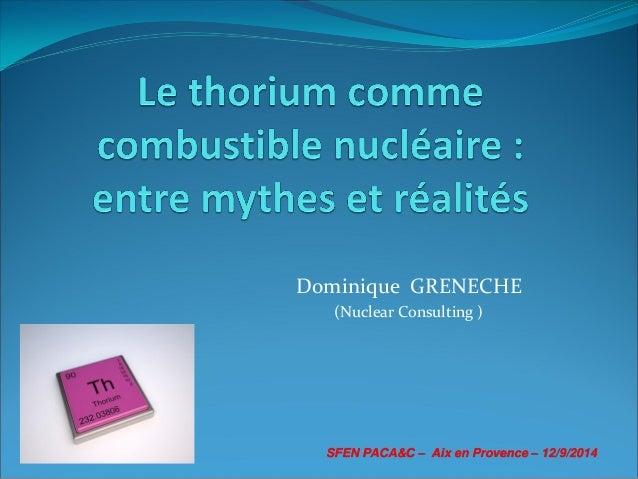 Dominique GRENECHE (Nuclear Consulting ) SFEN PACA&C – Aix en Provence – 12/9/2014