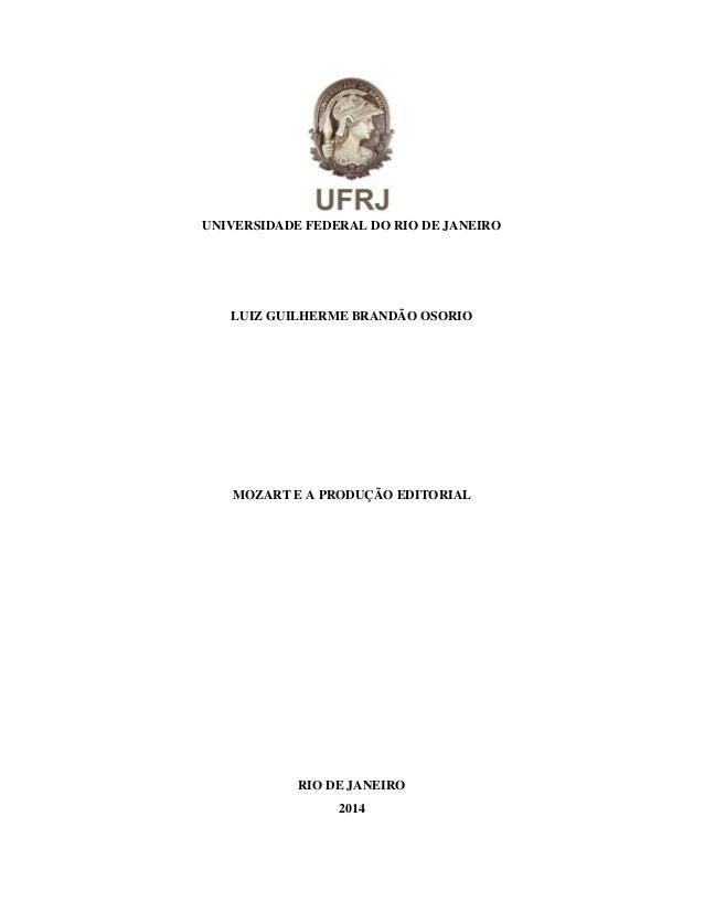 UNIVERSIDADE FEDERAL DO RIO DE JANEIRO LUIZ GUILHERME BRANDÃO OSORIO MOZART E A PRODUÇÃO EDITORIAL RIO DE JANEIRO 2014