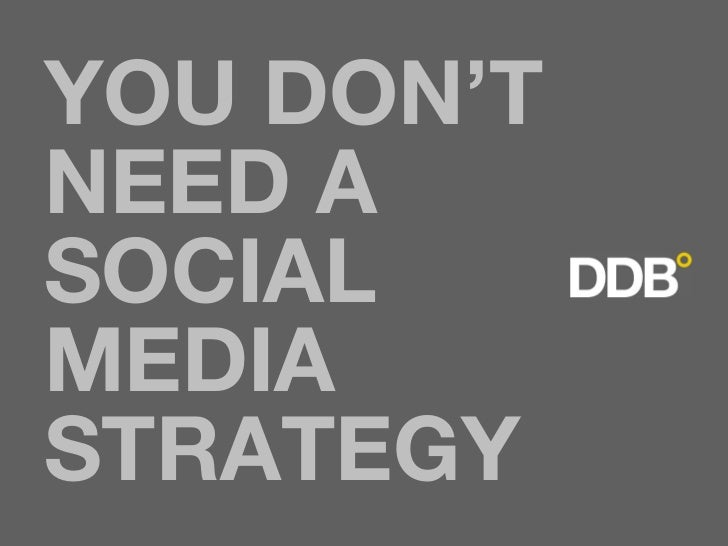 YOU DON'T NEED A SOCIAL MEDIA STRATEGY