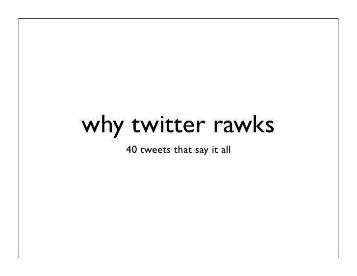 why twitter rawks    40 tweets that say it all