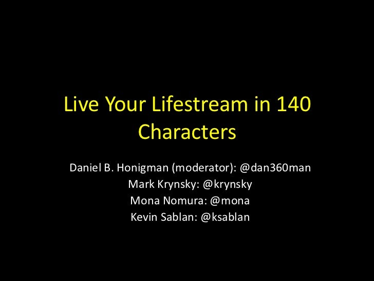 Live Your Lifestream in 140        CharactersDaniel B. Honigman (moderator): @dan360man            Mark Krynsky: @krynsky ...