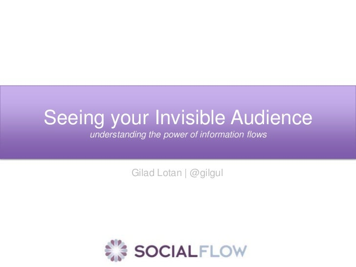 Seeing your Invisible Audience<br />understanding the power of information flows<br />Gilad Lotan | @gilgul<br />