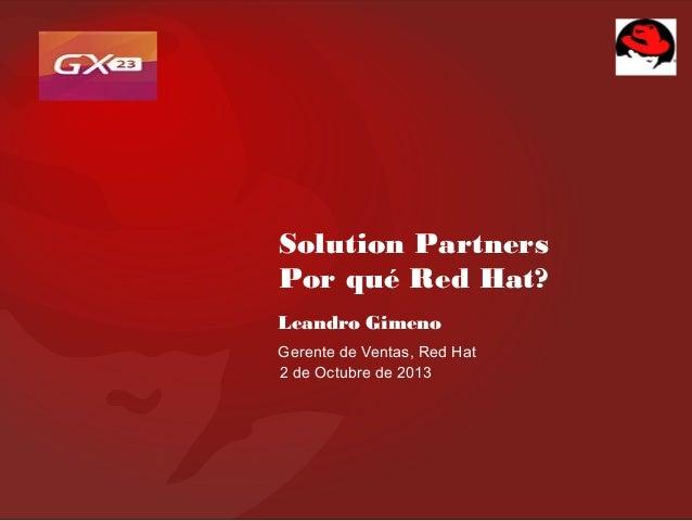 Solution Partners Por qué Red Hat? Leandro Gimeno Gerente de Ventas, Red Hat 2 de Octubre de 2013