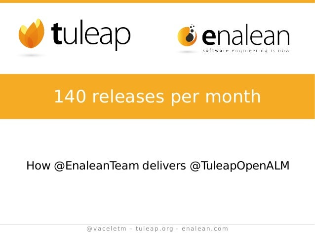 @vaceletm – tuleap.org - enalean.com How @EnaleanTeam delivers @TuleapOpenALM 140 releases per month