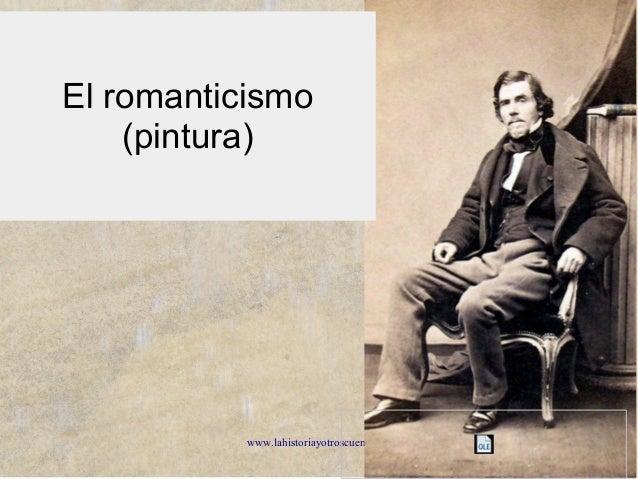 www.lahistoriayotroscuentos.es 1 El romanticismo (pintura)