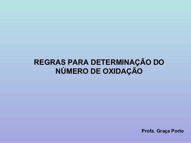 REGRAS PARA DETERMINAÇÃO DO    NÚMERO DE OXIDAÇÃO                      Profa. Graça Porto