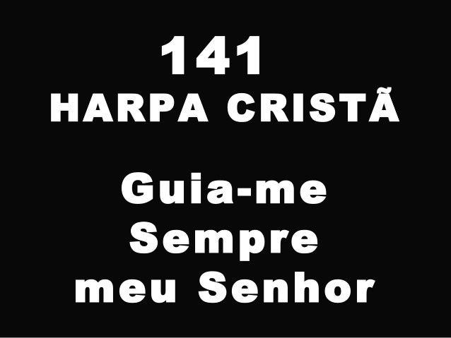 141 HARPA CRISTÃ Guia-me Sempre meu Senhor