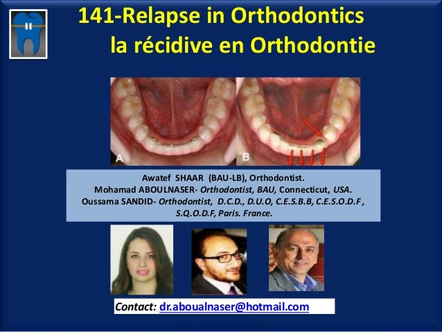 141-Relapse in Orthodontics la récidive en Orthodontie Awatef SHAAR (BAU-LB), Orthodontist. Mohamad ABOULNASER- Orthodonti...