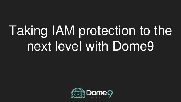 Taking IAM protection to the next level with Dome9