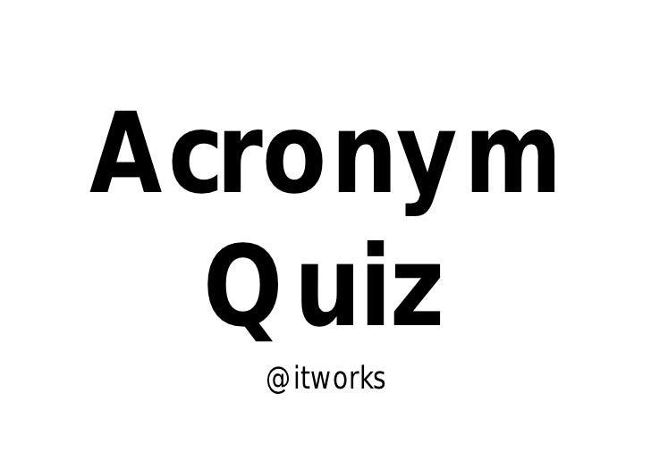 Acronym  Quiz  @itworks