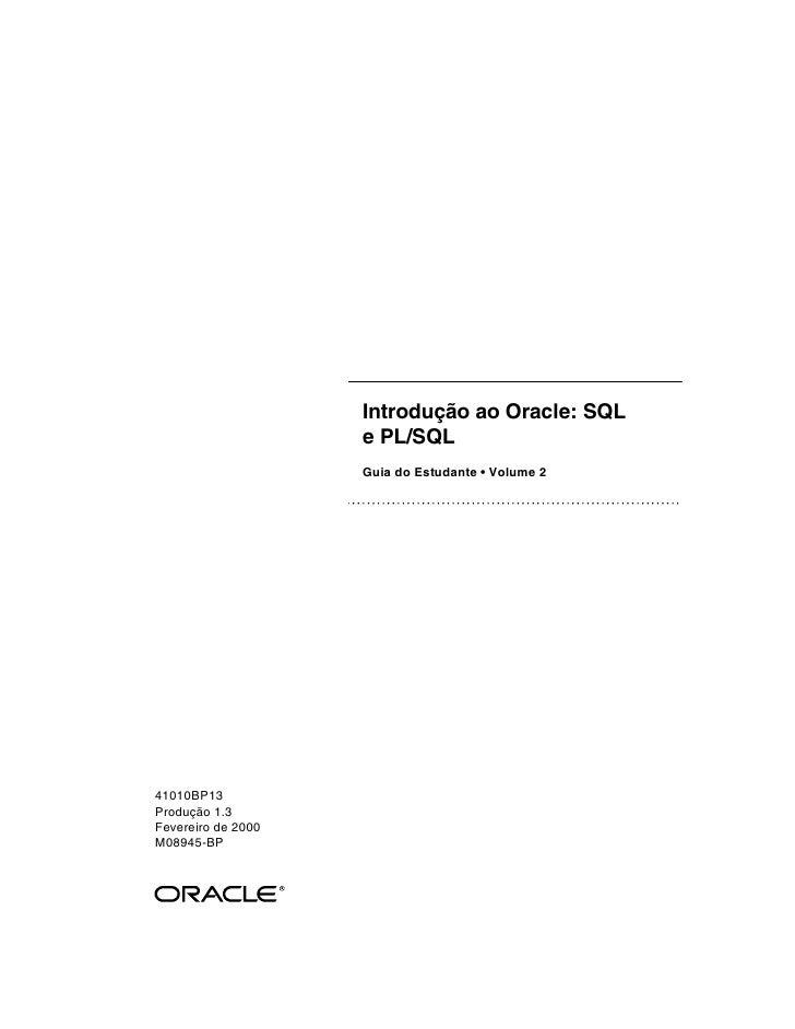 Introdução ao Oracle: SQL                     e PL/SQL                     Guia do Estudante • Volume 2     41010BP13 Prod...
