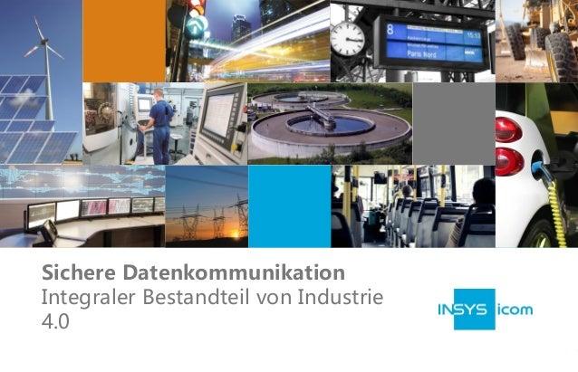 1  01.10.2014 | Sichere Datenkommunikation – Integraler Bestandteil von Industrie 4.0 | Michael Gartz  Sichere Datenkommun...
