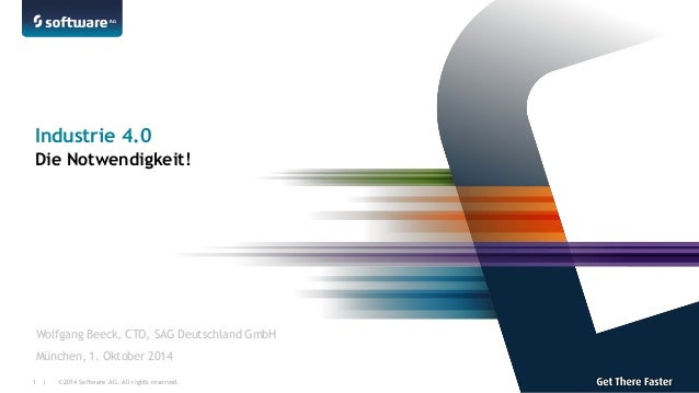 ©2014 Software AG. All rights reserved.  1 |  Wolfgang Beeck, CTO, SAG Deutschland GmbH  München, 1. Oktober 2014  Industr...