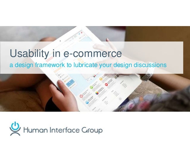 Usability in e-commerce  a design framework to lubricate your design discussions