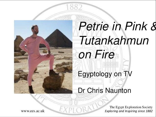 Petrie in Pink & Tutankahmun on Fire Egyptology on TV Dr Chris Naunton The Egypt Exploration Society Exploring and Inspiri...