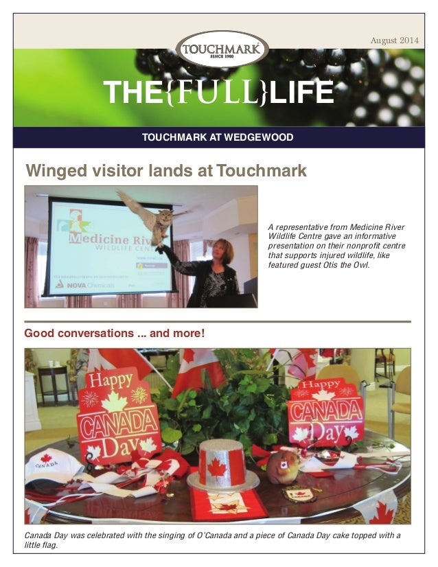 TOUCHMARK AT WEDGEWOOD THE{FULL}LIFE August 2014 Winged visitor lands at Touchmark A representative from Medicine River Wi...