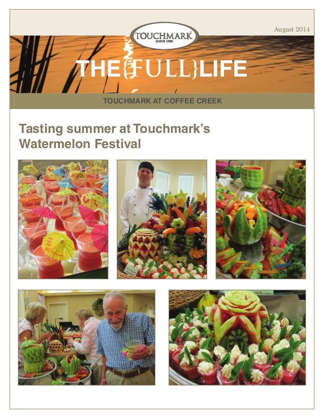 TOUCHMARK AT COFFEE CREEK THE{FULL}LIFE August 2014 Tasting summer at Touchmark's Watermelon Festival