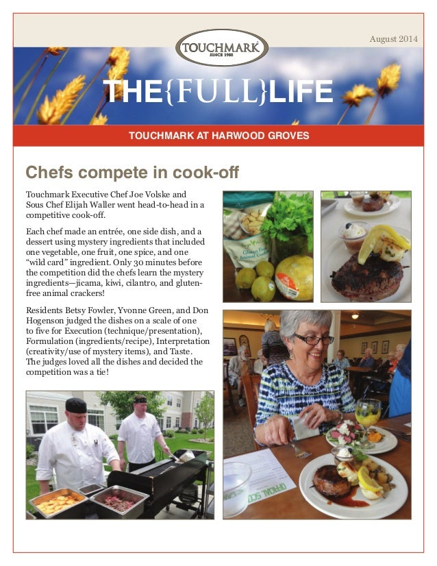 TOUCHMARK AT HARWOOD GROVES THE{FULL}LIFE August 2014 Chefs compete in cook-off Touchmark Executive Chef Joe Volske and So...