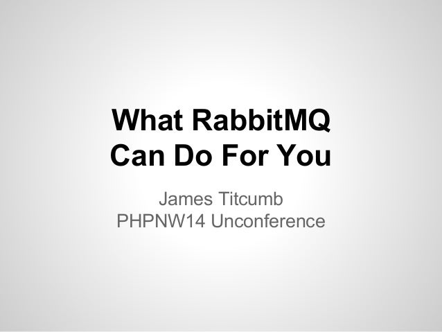 What RabbitMQ  Can Do For You  James Titcumb  PHPNW14 Unconference