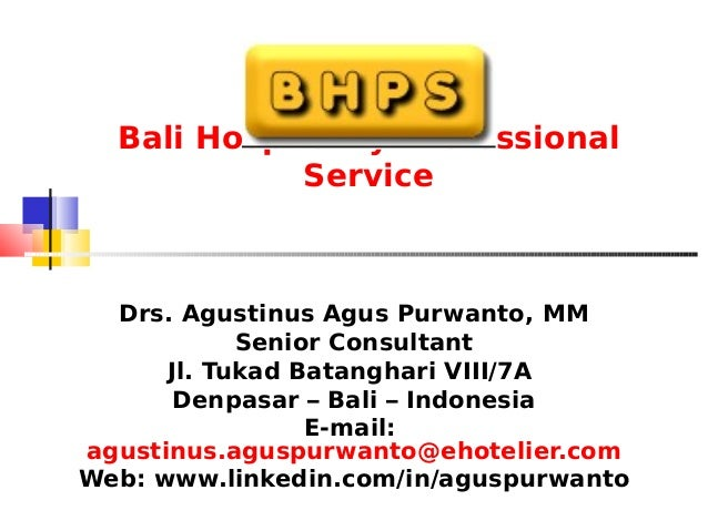 Bali Hospitality Professional Service Drs. Agustinus Agus Purwanto, MM Senior Consultant Jl. Tukad Batanghari VIII/7A Denp...