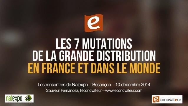 LES 7 mutations  DE LA GRANDE DISTRIBUTION  EN FRANCE ET DANS le monde  26  Les rencontres de Natexpo – Besançon – 10 déce...