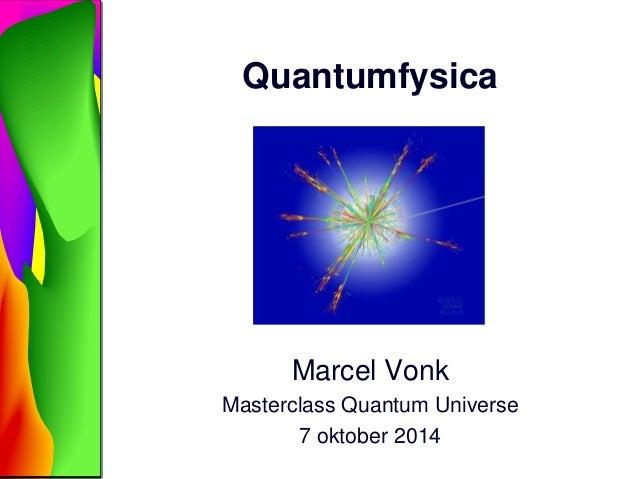 Quantumfysica  Marcel Vonk  Masterclass Quantum Universe  7 oktober 2014